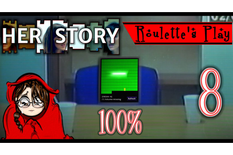 Her Story Game Missing Videos - 100% - Roulette's Play ...