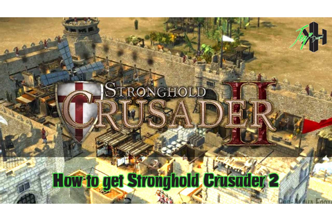 How to get Stronghold Crusader 2 Game Free Download Full ...