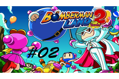 BOMBERMAN LAND TOUCH 2 WALKTHROUGH ESPAÑOL #02 - YouTube