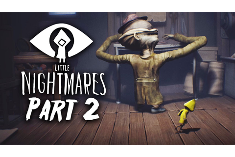 Little Nightmares Gameplay Walkthrough Part 2 - RUN (Full ...
