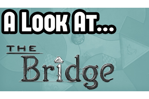 The Bridge PC Gameplay, Opinion and First Impressions ...