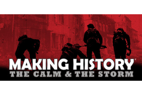 Making History: The Calm & the Storm on Steam