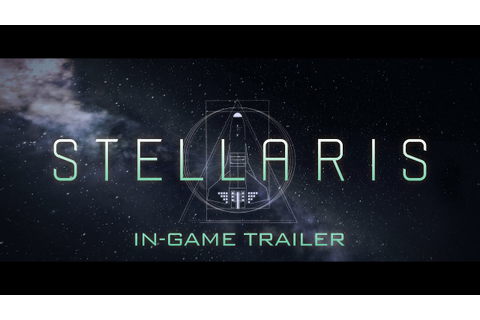 "Stellaris - ""The Vast Unknown"" In-game Trailer GDC 2016 ..."