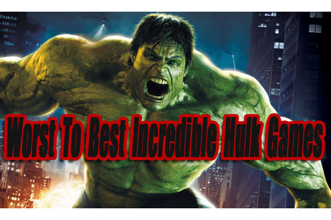 Worst To Best Incredible Hulk Games So Far - Level Smack