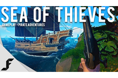 SEA OF THIEVES - Gameplay + Pirate Adventures! - YouTube