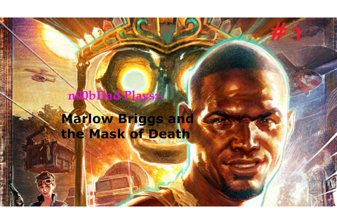 Lets Play: Marlow Briggs and the Mask of Death. Part 1 ...
