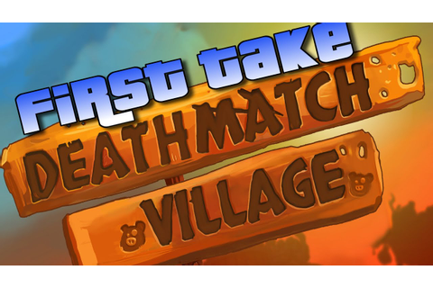 Deathmatch Village | First Take Gameplay - YouTube