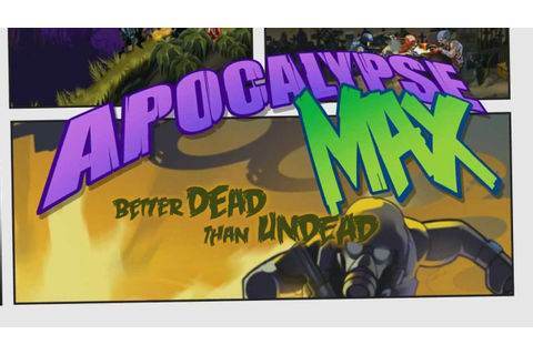 OFFICIAL Apocalypse Max: Better Dead Than Undead - Game ...