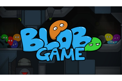 Blob Game - Meet Bob: the Blob - YouTube