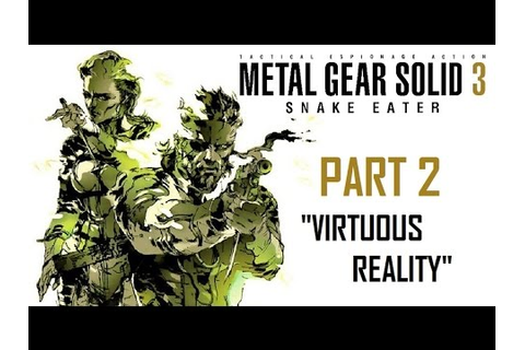 Metal Gear Solid 3 Snake Eater ~ Part 2 ~ Virtuous Reality ...