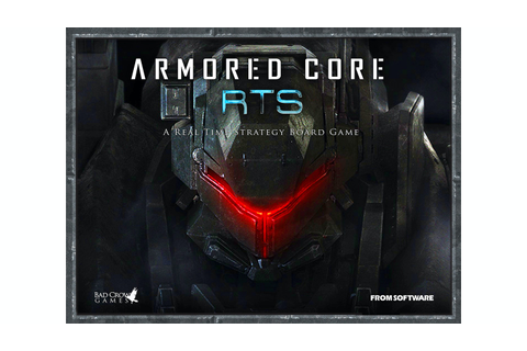 Armored Core™ RTS - A Real Time Strategy Board Game by Bad ...