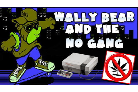 Wally Bear & The No Gang - NES Anti-Drug NES Madness ...