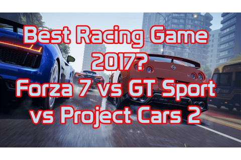 WHICH WILL BE THE BEST RACING GAME OF THE YEAR? FORZA 7 vs ...