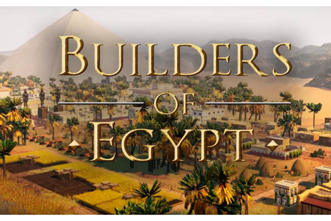 Builders of Egypt Looks Stunning In The New Trailer ...