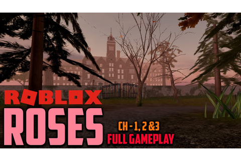 CHAPTERS 1, 2 and 3 | ROBLOX ROSES FULL GAMEPLAY - YouTube