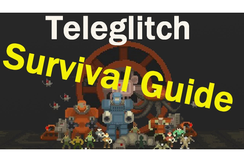 Teleglitch: Die More Edition - Survival Guide - YouTube
