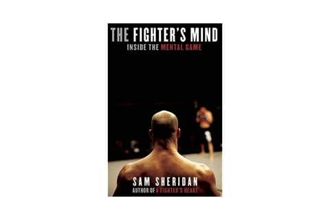 The Fighter's Mind: Inside the Mental Game by Sam Sheridan ...
