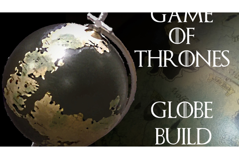 Game of Thrones Globe Project - Part 1 - YouTube