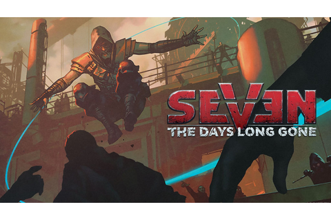 Seven The Days Long Gone Releases New Cinematic Trailer on ...