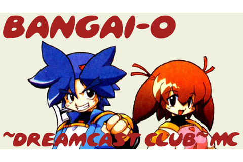 ~Dreamcast Club: Bangai-O~ - YouTube