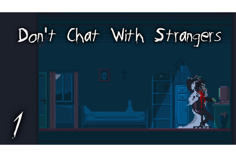 Don't Chat With Strangers (Horror game?) | Part 1: Talking ...