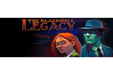 Blackwell Legacy Review: The Good, The Bad, And The Ugly ...