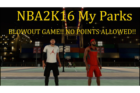 NBA2K16 My Parks - BLOWOUT GAME!! NO POINTS ALLOWED ...