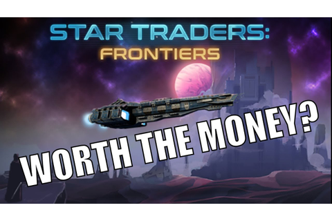 Star Traders Frontiers - Space 4X Game First Impressions ...