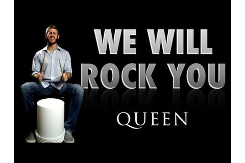 We Will Rock You - Queen Bucket Drumming - YouTube ...