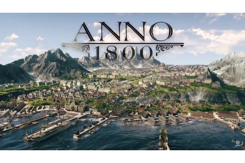 Anno 1800 Announced for PC by Ubisoft at Gamescom; Coming ...