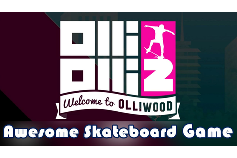 Awesome Skateboard Game! (OlliOlli 2 Welcome to Olliwood ...