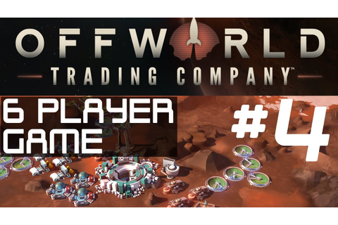 Offworld Trading Company - Ep 4 - 6 Player Madness ...