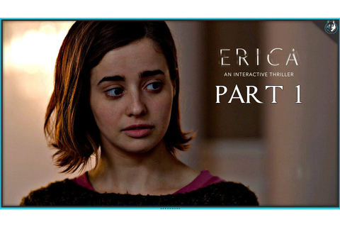 Erica Playthrough [Part 1 of 2] - Live-Action Mystery Game ...