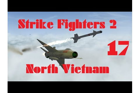 Strike Fighters 2: North Vietnam Ep 17 - YouTube