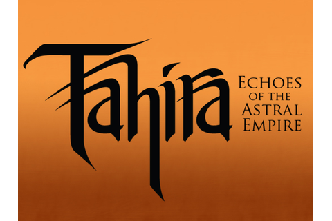 Announcing, Tahira: Echoes of the Astral Empire news - Mod DB