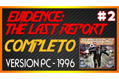 EVIDENCE: THE LAST REPORT / GAMEPLAY GUIA / # 2 - YouTube