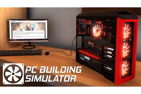"Want To Build A New Computer From Scratch? Play ""PC ..."