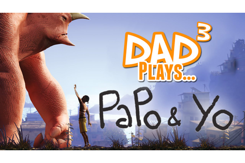 Dad³ Plays... Papo & Yo - YouTube