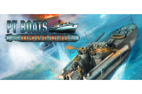 PT Boats: Knights of the Sea on Steam