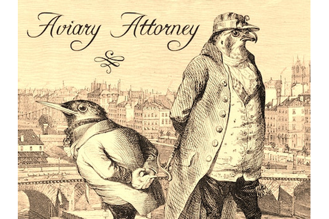 Aviary Attorney by Sketchy Logic —Kickstarter