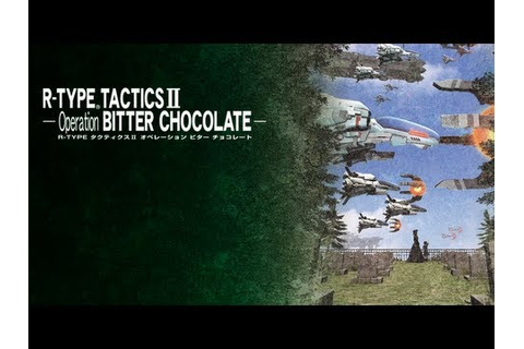 R-Type Command (Tactics) II: Operation Bitter Chocolate ...