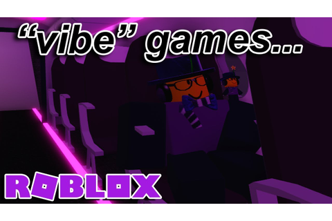 ROBLOX VIBE GAMES...are pretty nice honestly - YouTube
