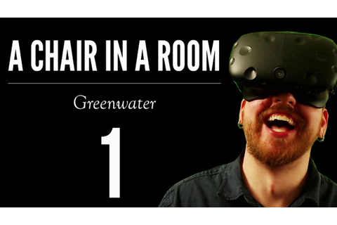 A Chair In A Room: Greenwater [Part 1] - A SCURRY VR ...