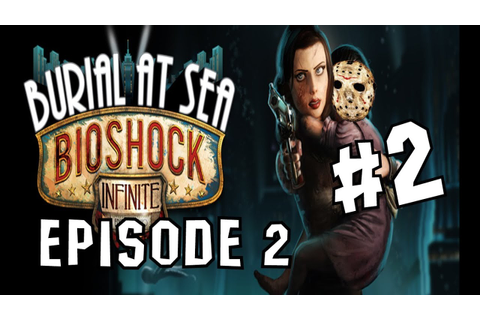 Прохождение BioShock Infinite: Burial At Sea Episode 2 ...