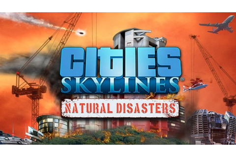 Cities: Skylines – Natural Disasters » FREE DOWNLOAD ...