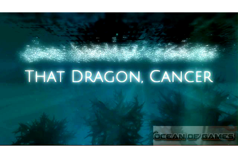 That Dragon Cancer Free Download - Ocean Of Games