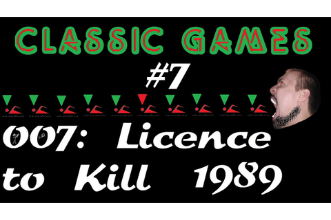 Classic Games - #7 - 007: Licence to Kill (1989) - YouTube