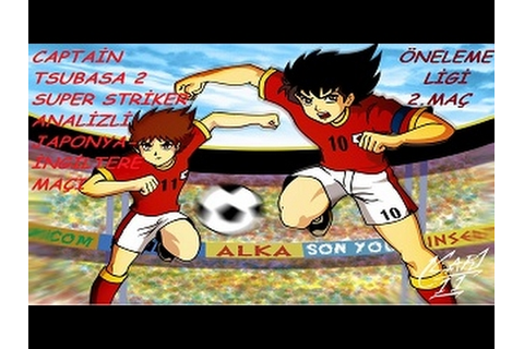 Captain Tsubasa 2 Super Striker Analizli Japonya-İngiltere ...