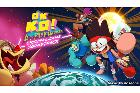 OK K.O.! Let's Play Heroes – Original Soundtrack on Steam