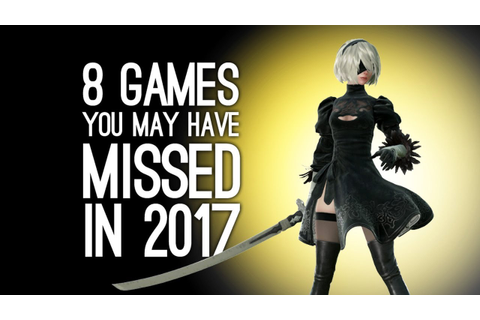 8 Best Games You Might Have Missed in 2017 - YouTube
